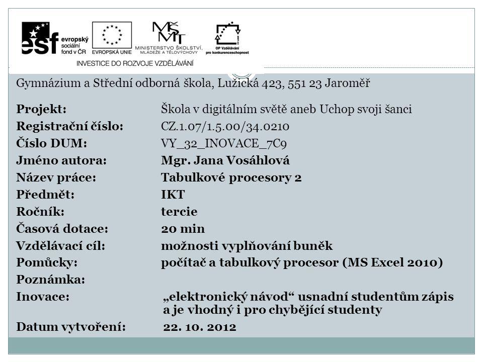 Gymnázium a Střední odborná škola, Lužická 423, 551 23 Jaroměř Projekt: Škola v digitálním světě aneb Uchop svoji šanci Registrační číslo: CZ.1.07/1.5.00/34.0210 Číslo DUM: VY_32_INOVACE_7C9 Jméno autora: Mgr.
