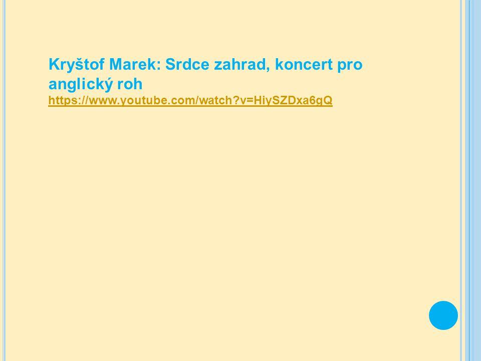 Kryštof Marek: Srdce zahrad, koncert pro anglický roh https://www.youtube.com/watch?v=HiySZDxa6gQ
