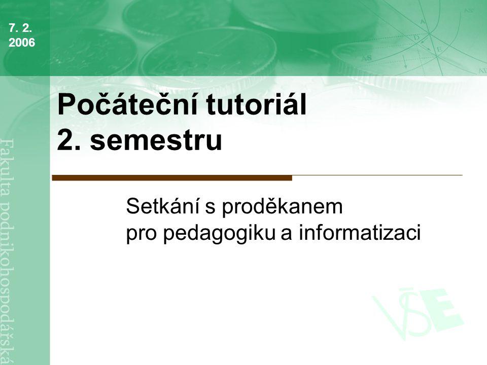 Počáteční tutoriál 2. semestru Setkání s proděkanem pro pedagogiku a informatizaci 7. 2. 2006