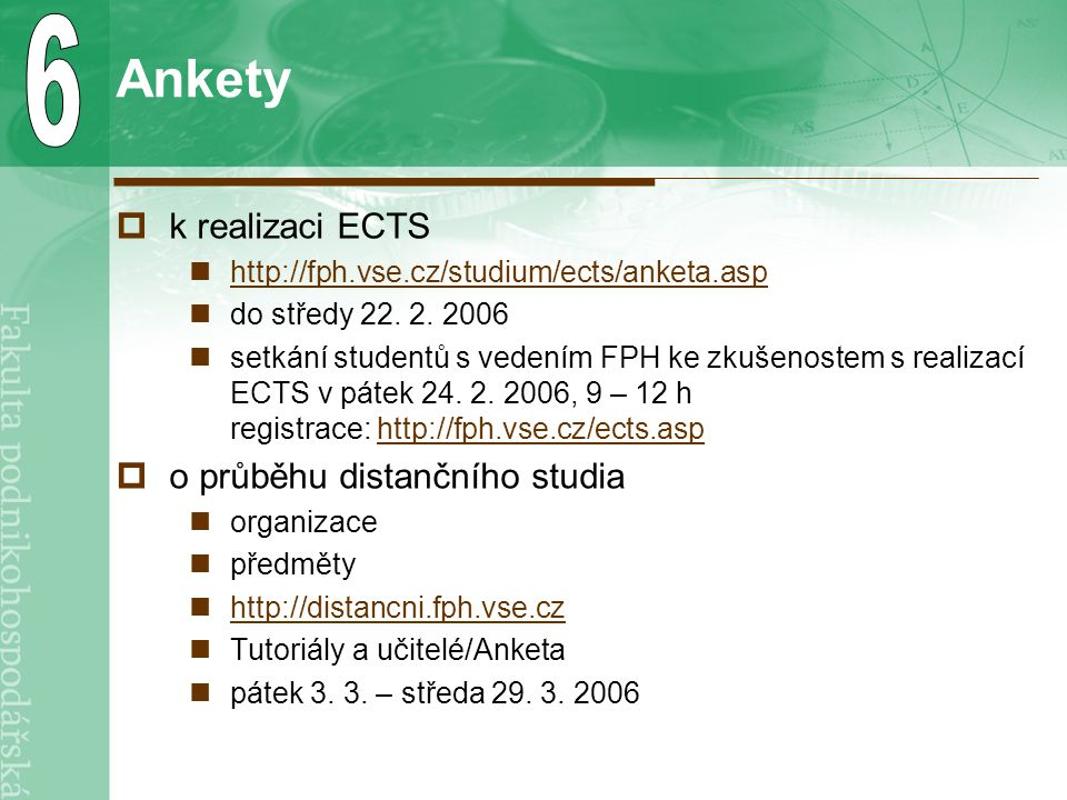 Ankety  k realizaci ECTS http://fph.vse.cz/studium/ects/anketa.asp do středy 22. 2. 2006 setkání studentů s vedením FPH ke zkušenostem s realizací EC