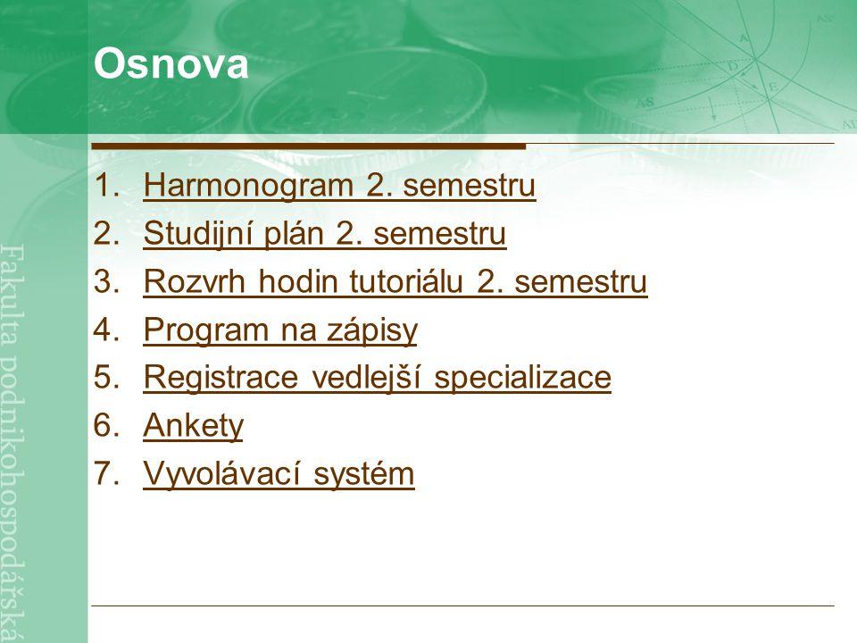 Osnova 1.Harmonogram 2. semestruHarmonogram 2. semestru 2.Studijní plán 2. semestruStudijní plán 2. semestru 3.Rozvrh hodin tutoriálu 2. semestruRozvr