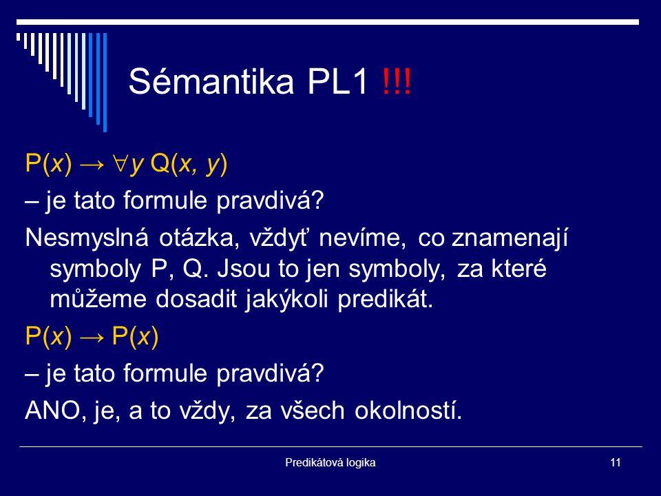 Predikátová logika11 Sémantika PL1 !!. P(x) →  y Q(x, y) – je tato formule pravdivá.