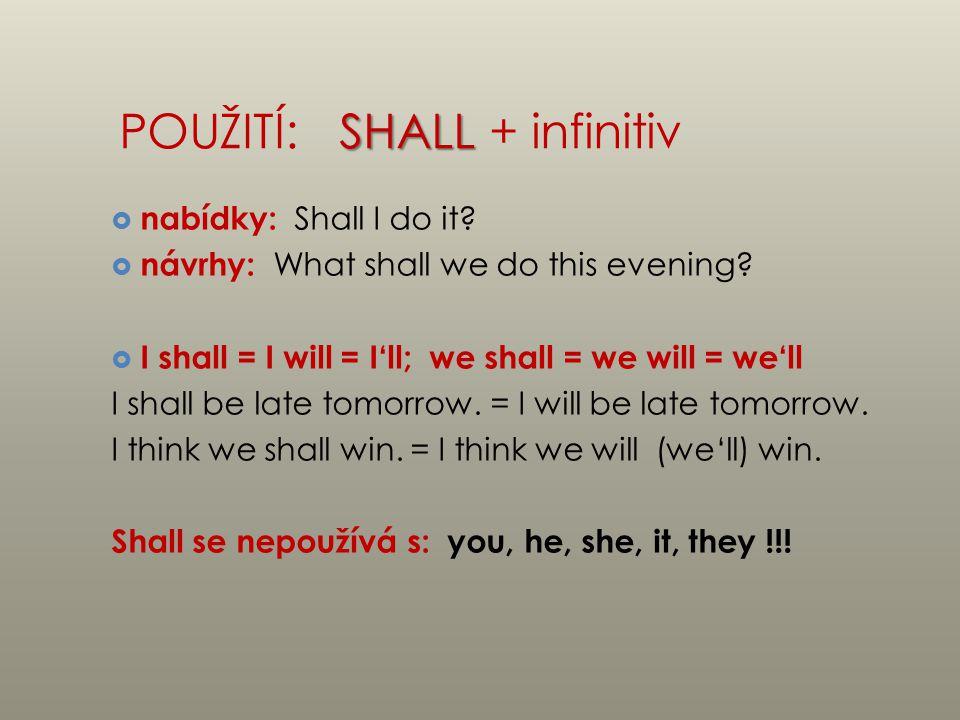 SHALL POUŽITÍ: SHALL + infinitiv  nabídky: Shall I do it.