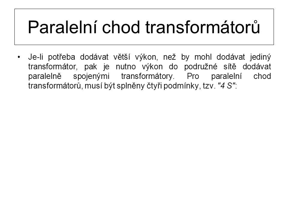 Paralelní chod transformátorů Stejná velikost sekundárních napětí u s - I zanedbatelné rozdíly napětí u s způsobí velké vyrovnávací proudy mezi transformátory.