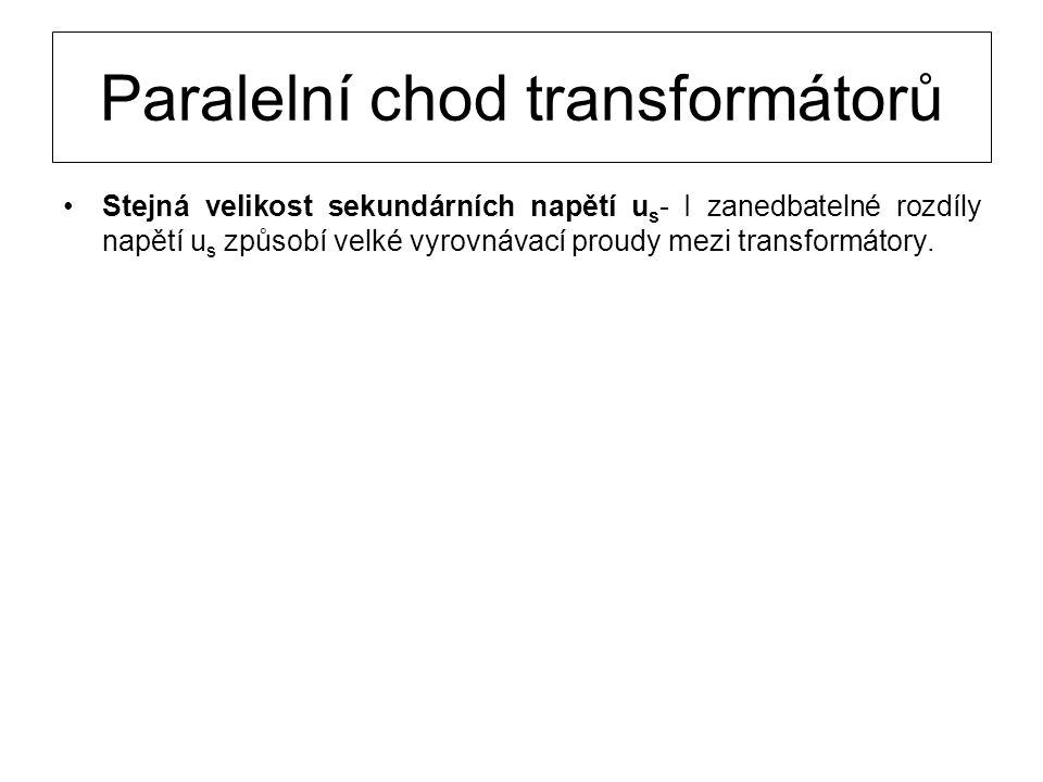 Paralelní chod transformátorů Stejná velikost sekundárních napětí u s - I zanedbatelné rozdíly napětí u s způsobí velké vyrovnávací proudy mezi transf