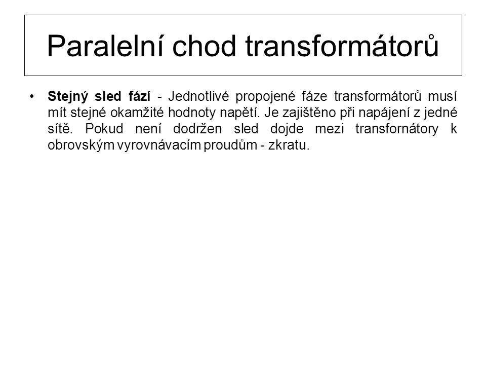 Paralelní chod transformátorů Stejný sled fází - Jednotlivé propojené fáze transformátorů musí mít stejné okamžité hodnoty napětí. Je zajištěno při na