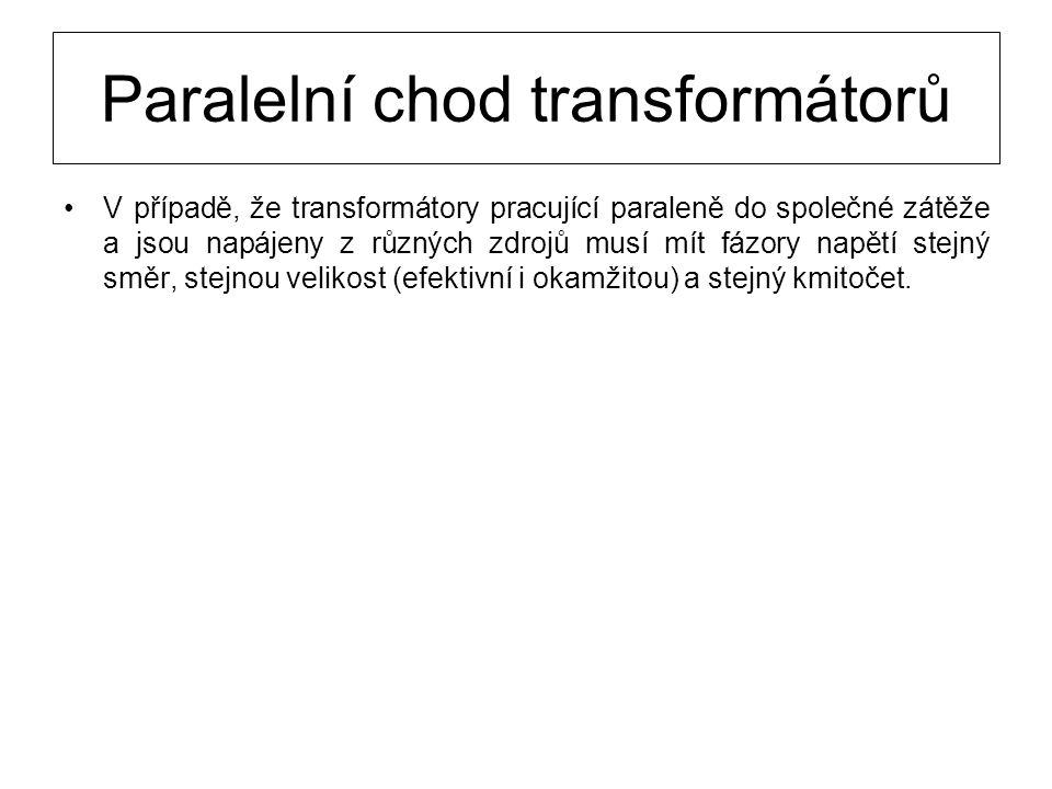 Paralelní chod transformátorů V případě, že transformátory pracující paraleně do společné zátěže a jsou napájeny z různých zdrojů musí mít fázory napě