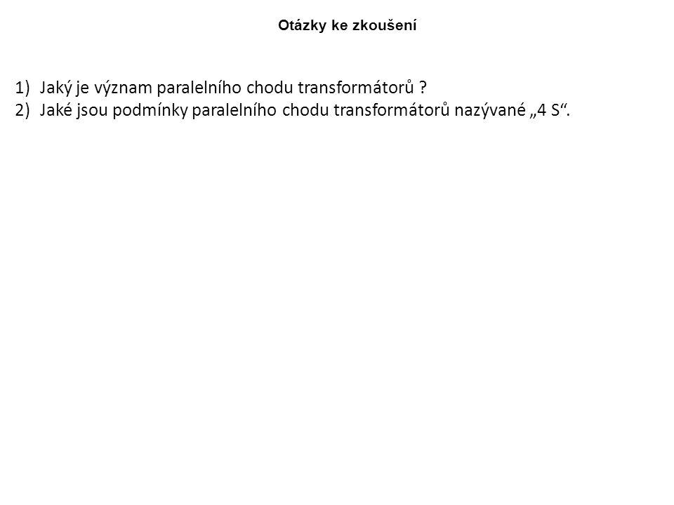 """Otázky ke zkoušení 1)Jaký je význam paralelního chodu transformátorů ? 2)Jaké jsou podmínky paralelního chodu transformátorů nazývané """"4 S""""."""