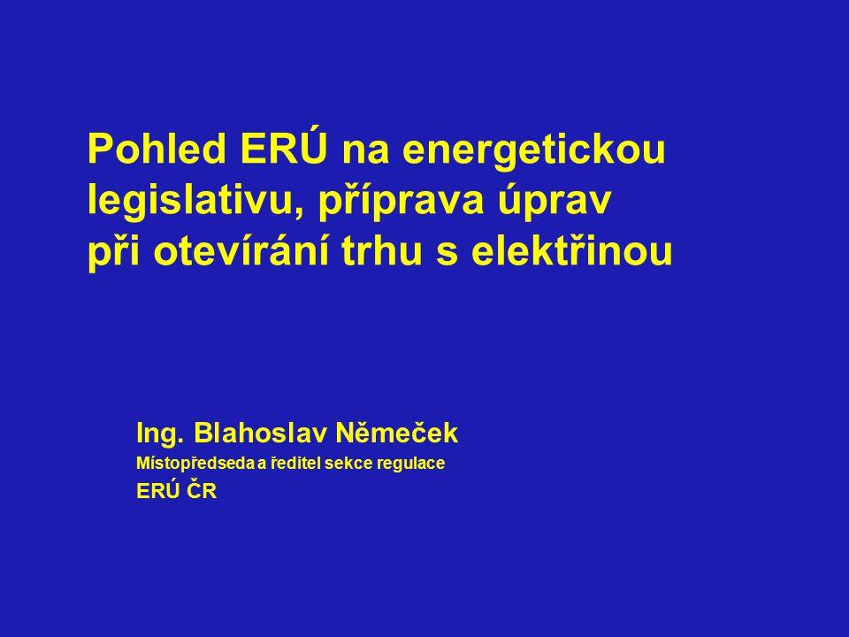 Pohled ERÚ na energetickou legislativu, příprava úprav při otevírání trhu s elektřinou Ing.