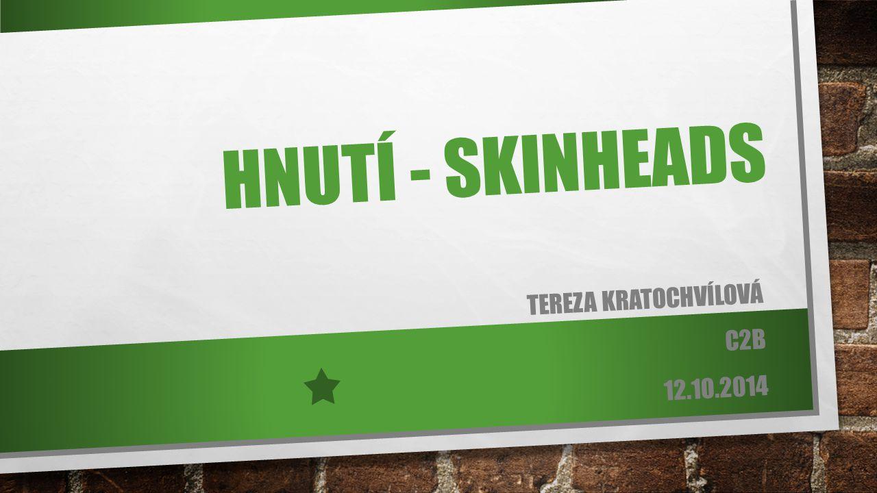 HNUTÍ - SKINHEADS TEREZA KRATOCHVÍLOVÁ C2B 12.10.2014