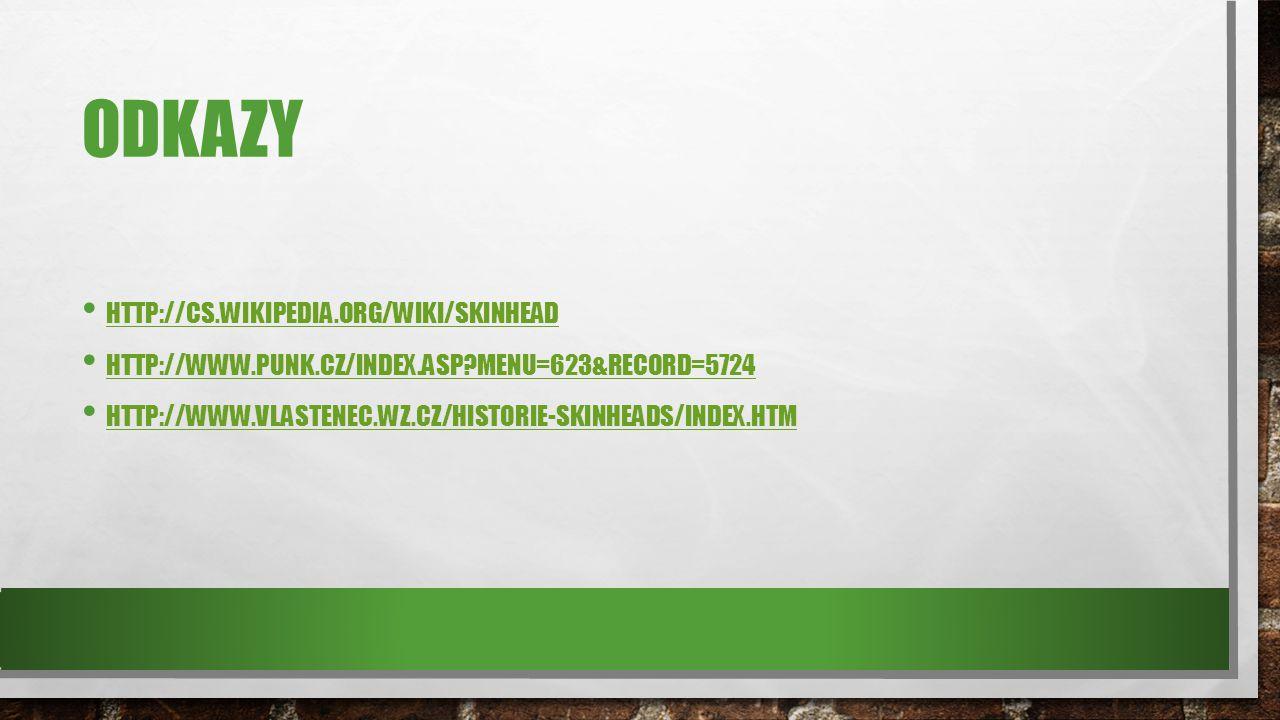 ODKAZY HTTP://CS.WIKIPEDIA.ORG/WIKI/SKINHEAD HTTP://WWW.PUNK.CZ/INDEX.ASP?MENU=623&RECORD=5724 HTTP://WWW.VLASTENEC.WZ.CZ/HISTORIE-SKINHEADS/INDEX.HTM