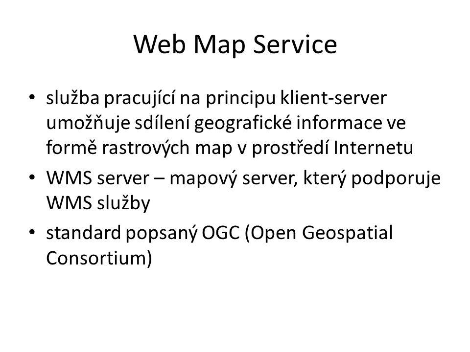 Web Map Service služba pracující na principu klient-server umožňuje sdílení geografické informace ve formě rastrových map v prostředí Internetu WMS server – mapový server, který podporuje WMS služby standard popsaný OGC (Open Geospatial Consortium)