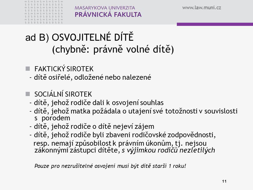 www.law.muni.cz 11 ad B) O SVOJITELNÉ DÍTĚ (chybně: právně volné dítě) FAKTICKÝ SIROTEK - dítě osiřelé, odložené nebo nalezené SOCIÁLNÍ SIROTEK - dítě