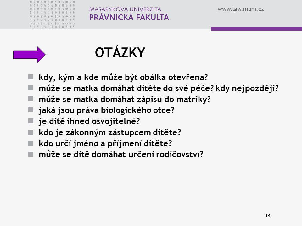 www.law.muni.cz 14 OTÁZKY kdy, kým a kde může být obálka otevřena? může se matka domáhat dítěte do své péče? kdy nejpozději? může se matka domáhat záp