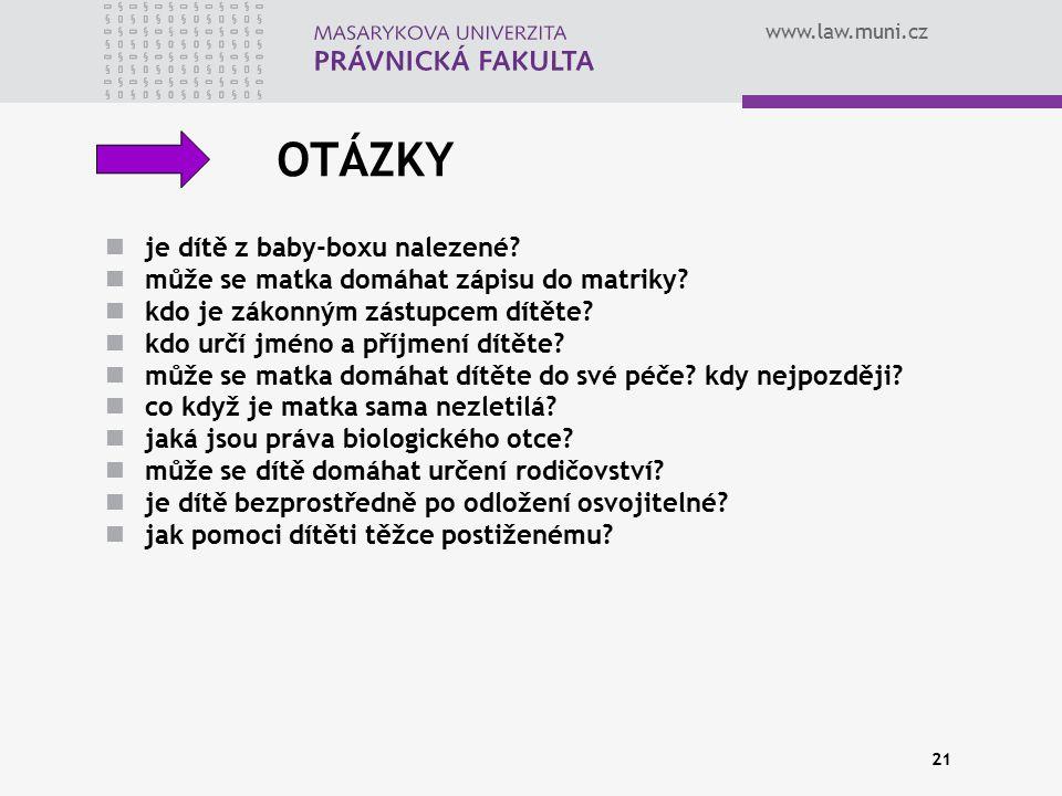 www.law.muni.cz 21 OTÁZKY je dítě z baby-boxu nalezené? může se matka domáhat zápisu do matriky? kdo je zákonným zástupcem dítěte? kdo určí jméno a př