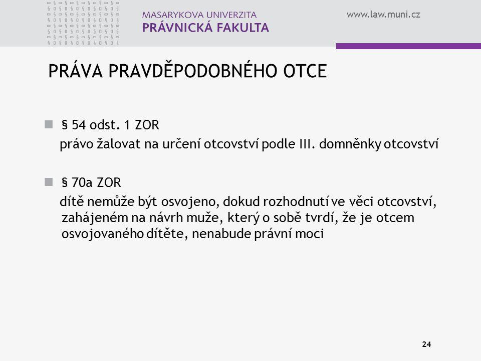 www.law.muni.cz 24 PRÁVA PRAVDĚPODOBNÉHO OTCE § 54 odst. 1 ZOR právo žalovat na určení otcovství podle III. domněnky otcovství § 70a ZOR dítě nemůže b