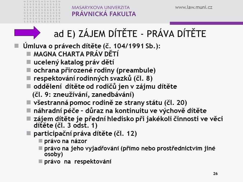 www.law.muni.cz 26 ad E) ZÁJEM DÍTĚTE - PRÁVA DÍTĚTE Úmluva o právech dítěte (č. 104/1991 Sb.): MAGNA CHARTA PRÁV DĚTÍ ucelený katalog práv dětí ochra