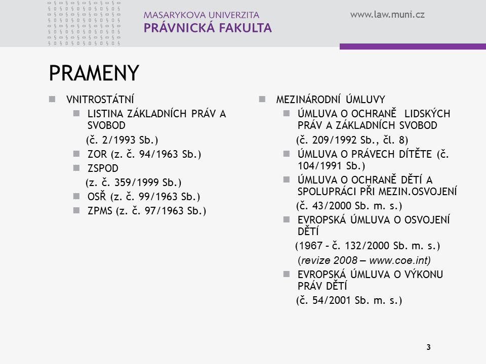 www.law.muni.cz 3 PRAMENY VNITROSTÁTNÍ LISTINA ZÁKLADNÍCH PRÁV A SVOBOD (č. 2/1993 Sb.) ZOR (z. č. 94/1963 Sb.) ZSPOD (z. č. 359/1999 Sb.) OSŘ (z. č.