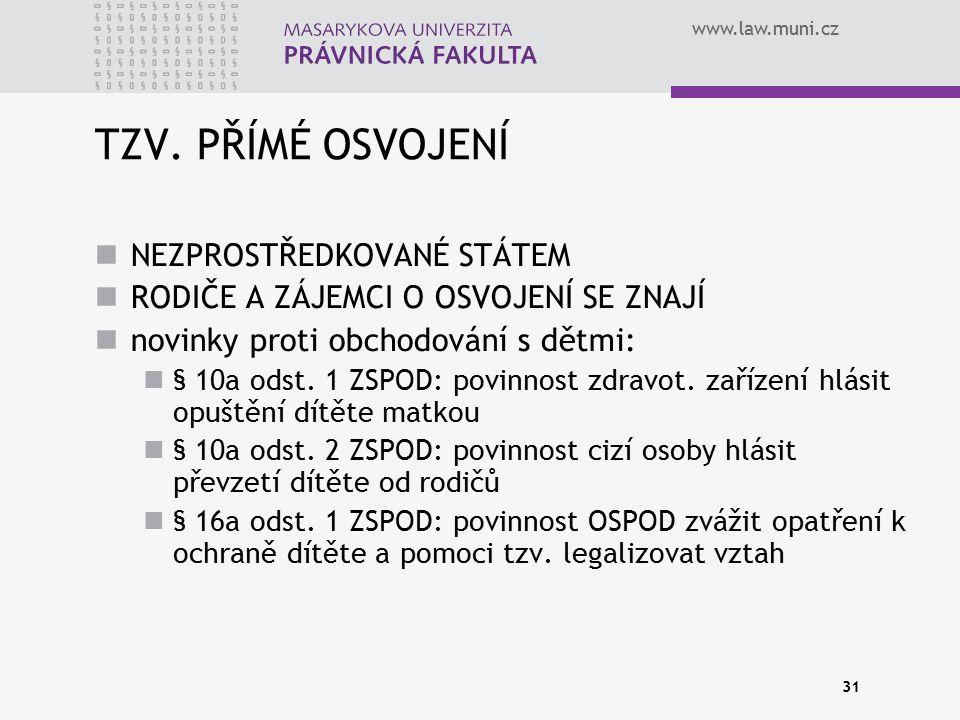www.law.muni.cz 31 TZV. PŘÍMÉ OSVOJENÍ NEZPROSTŘEDKOVANÉ STÁTEM RODIČE A ZÁJEMCI O OSVOJENÍ SE ZNAJÍ novinky proti obchodování s dětmi: § 10a odst. 1