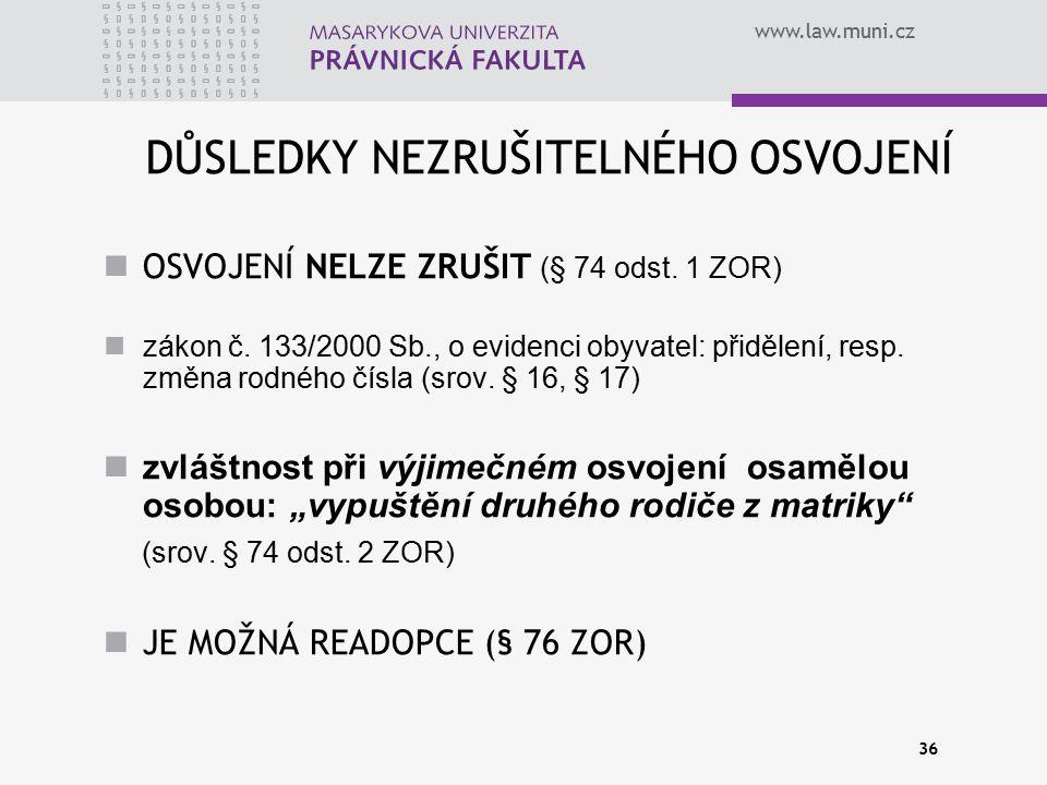 www.law.muni.cz 36 DŮSLEDKY NEZRUŠITELNÉHO OSVOJENÍ OSVOJENÍ NELZE ZRUŠIT (§ 74 odst. 1 ZOR) zákon č. 133/2000 Sb., o evidenci obyvatel: přidělení, re