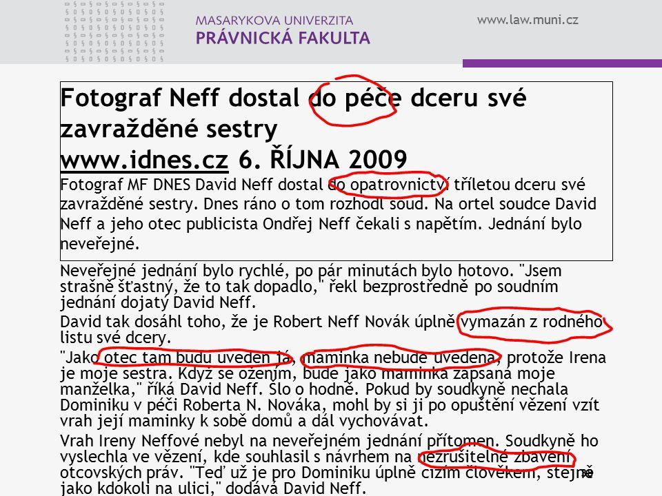 www.law.muni.cz 38 Fotograf Neff dostal do péče dceru své zavražděné sestry www.idnes.cz 6. ŘÍJNA 2009 Fotograf MF DNES David Neff dostal do opatrovni