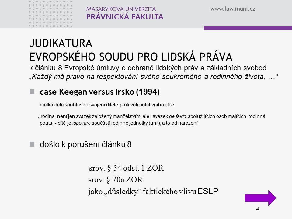 """www.law.muni.cz 4 JUDIKATURA EVROPSKÉHO SOUDU PRO LIDSKÁ PRÁVA k článku 8 Evropské úmluvy o ochraně lidských práv a základních svobod """"Každý má právo"""