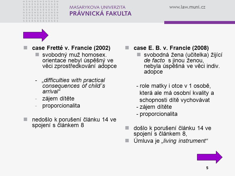 """www.law.muni.cz 5 case Fretté v. Francie (2002) svobodný muž homosex. orientace nebyl úspěšný ve věci zprostředkování adopce - """"difficulties with prac"""
