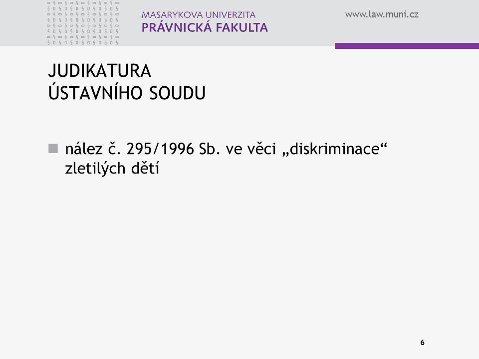 """www.law.muni.cz 6 JUDIKATURA ÚSTAVNÍHO SOUDU nález č. 295/1996 Sb. ve věci """"diskriminace"""" zletilých dětí"""