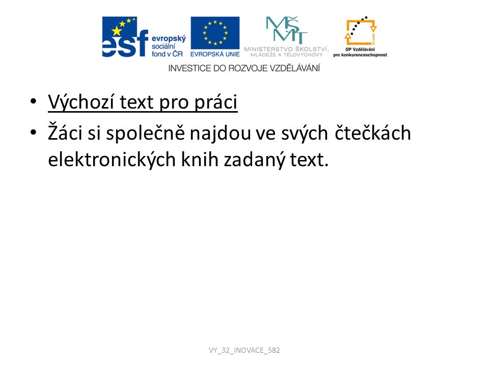 Výchozí text pro práci Žáci si společně najdou ve svých čtečkách elektronických knih zadaný text. VY_32_INOVACE_582
