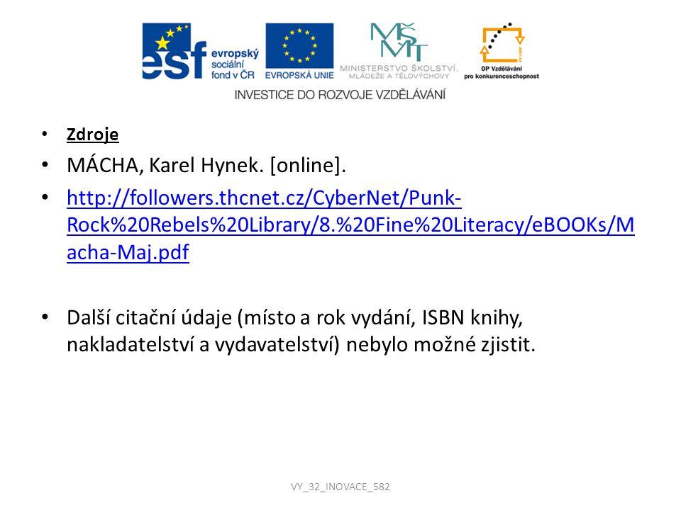 Zdroje MÁCHA, Karel Hynek. [online]. http://followers.thcnet.cz/CyberNet/Punk- Rock%20Rebels%20Library/8.%20Fine%20Literacy/eBOOKs/M acha-Maj.pdf http
