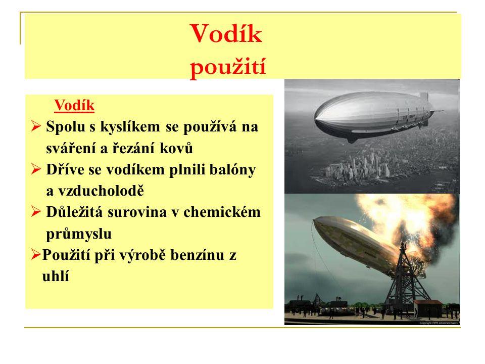 Vodík použití Vodík  Spolu s kyslíkem se používá na sváření a řezání kovů  Dříve se vodíkem plnili balóny a vzducholodě  Důležitá surovina v chemic