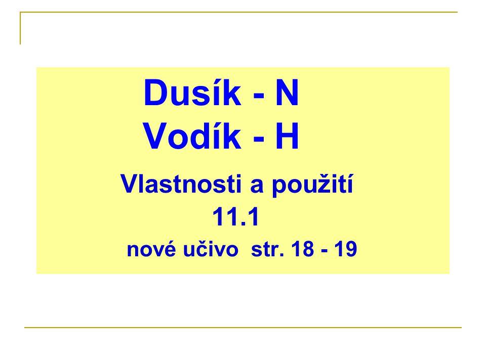 Dusík - N Vodík - H Vlastnosti a použití 11.1 nové učivo str. 18 - 19