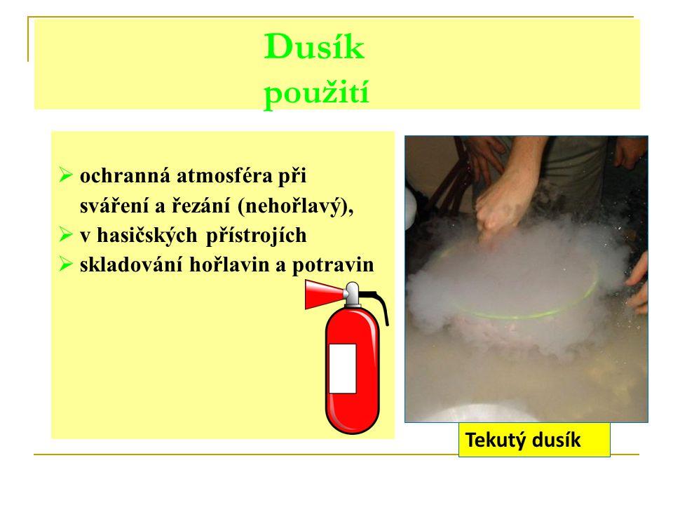 Dusík použití  ochranná atmosféra při sváření a řezání (nehořlavý),  v hasičských přístrojích  skladování hořlavin a potravin Tekutý dusík