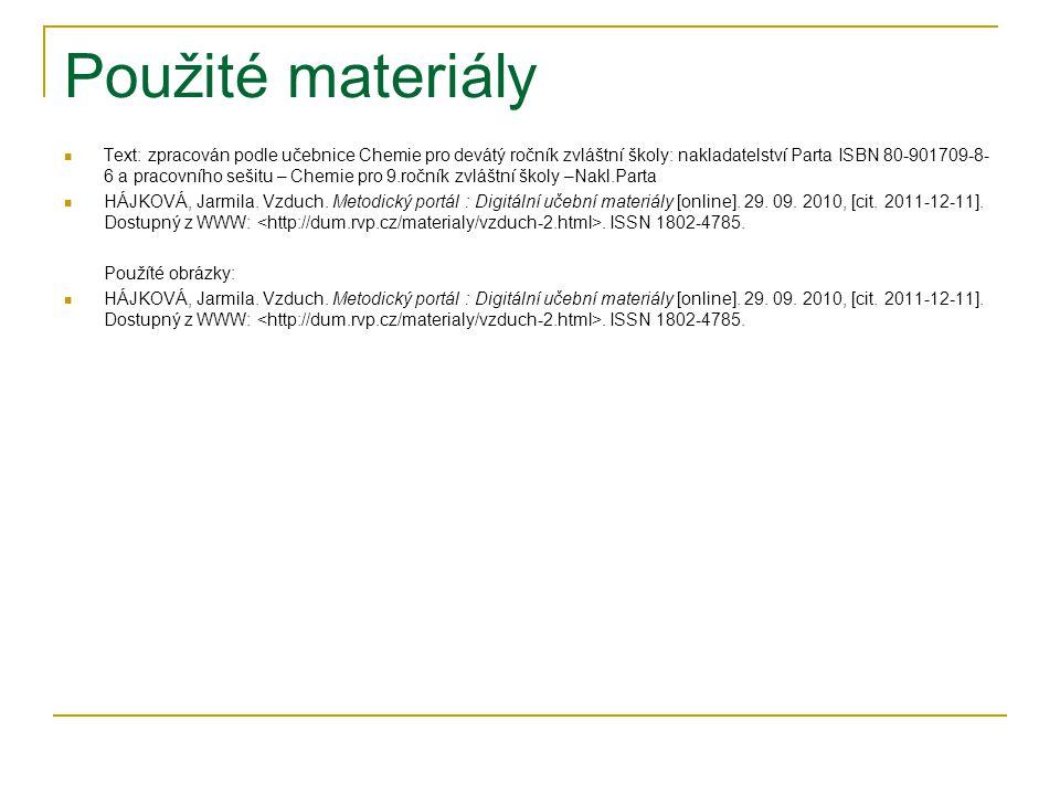 Použité materiály Text: zpracován podle učebnice Chemie pro devátý ročník zvláštní školy: nakladatelství Parta ISBN 80-901709-8- 6 a pracovního sešitu