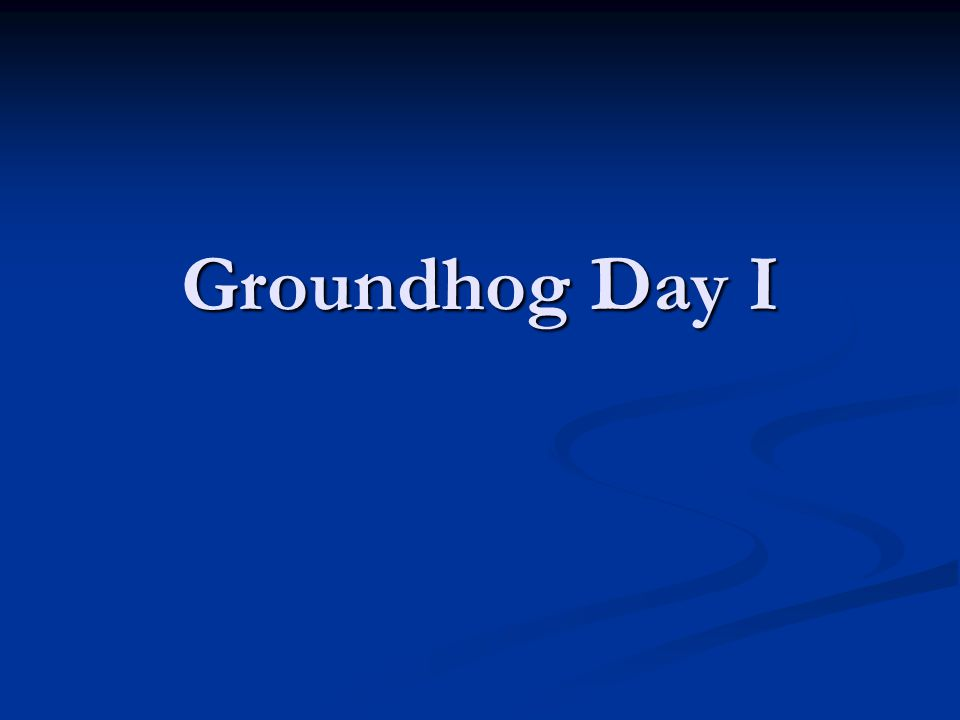 Groundhog Day I
