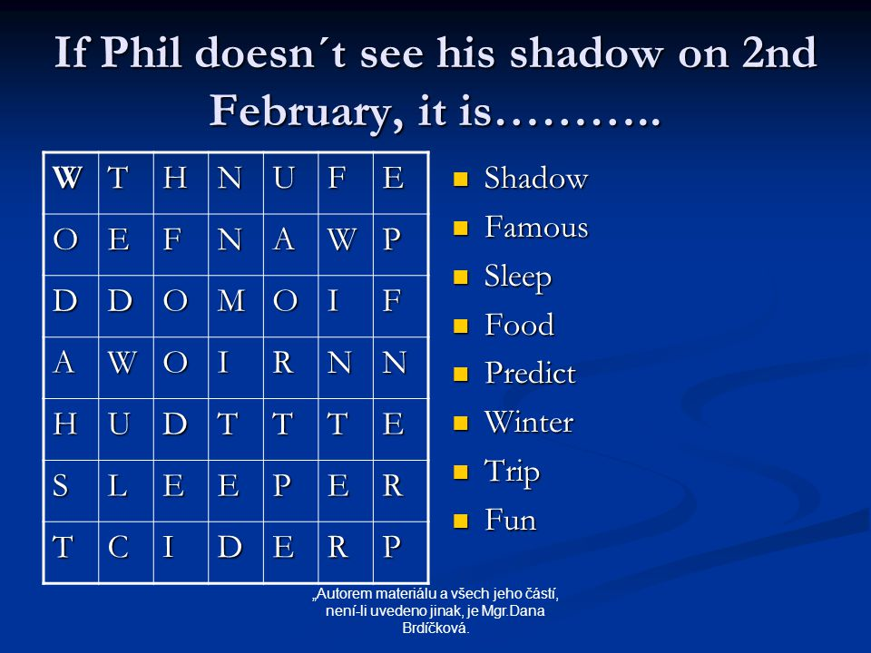 If Phil doesn´t see his shadow on 2nd February, it is……….. WTHNUFE OEFNAWP DDOMOIF AWOIRNN HUDTTTE SLEEPER TCIDERP Shadow Famous Sleep Food Predict Wi
