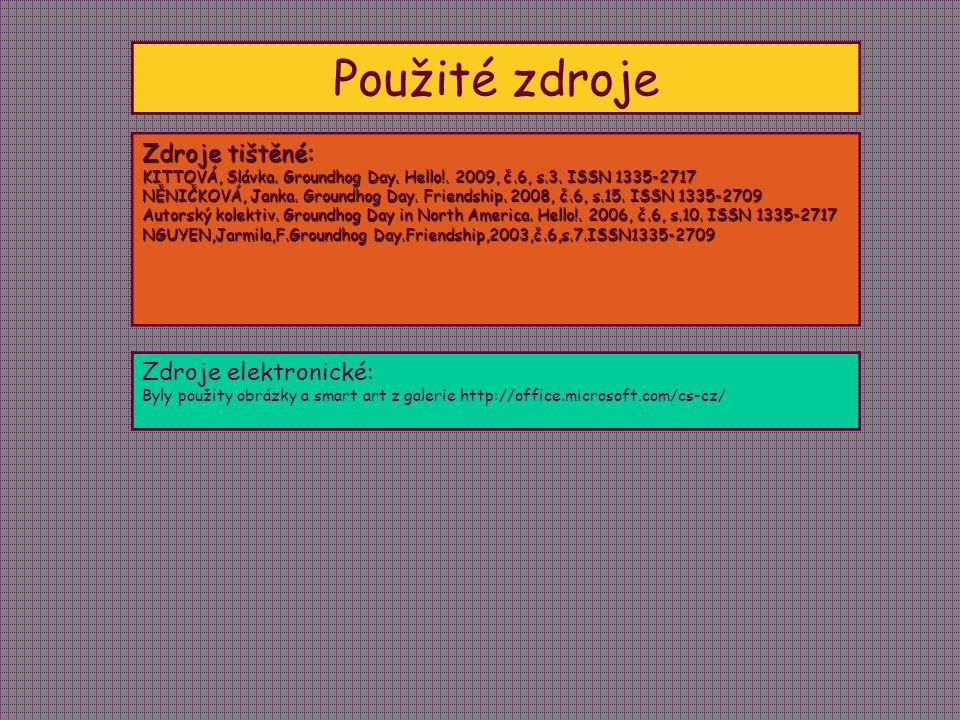 Použité zdroje Zdroje tištěné: KITTOVÁ, Slávka. Groundhog Day.