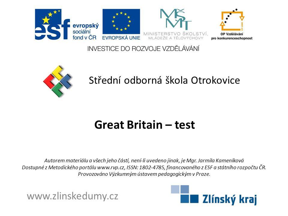 Great Britain – test Střední odborná škola Otrokovice www.zlinskedumy.cz Autorem materiálu a všech jeho částí, není-li uvedeno jinak, je Mgr.