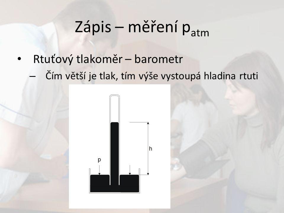 Zápis – měření p atm Rtuťový tlakoměr – barometr – Čím větší je tlak, tím výše vystoupá hladina rtuti