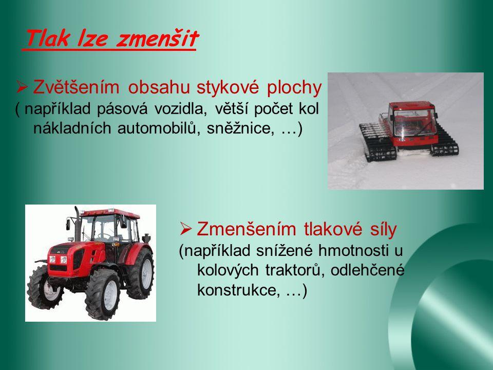 Tlak lze zmenšit  Zvětšením obsahu stykové plochy ( například pásová vozidla, větší počet kol nákladních automobilů, sněžnice, …)  Zmenšením tlakové