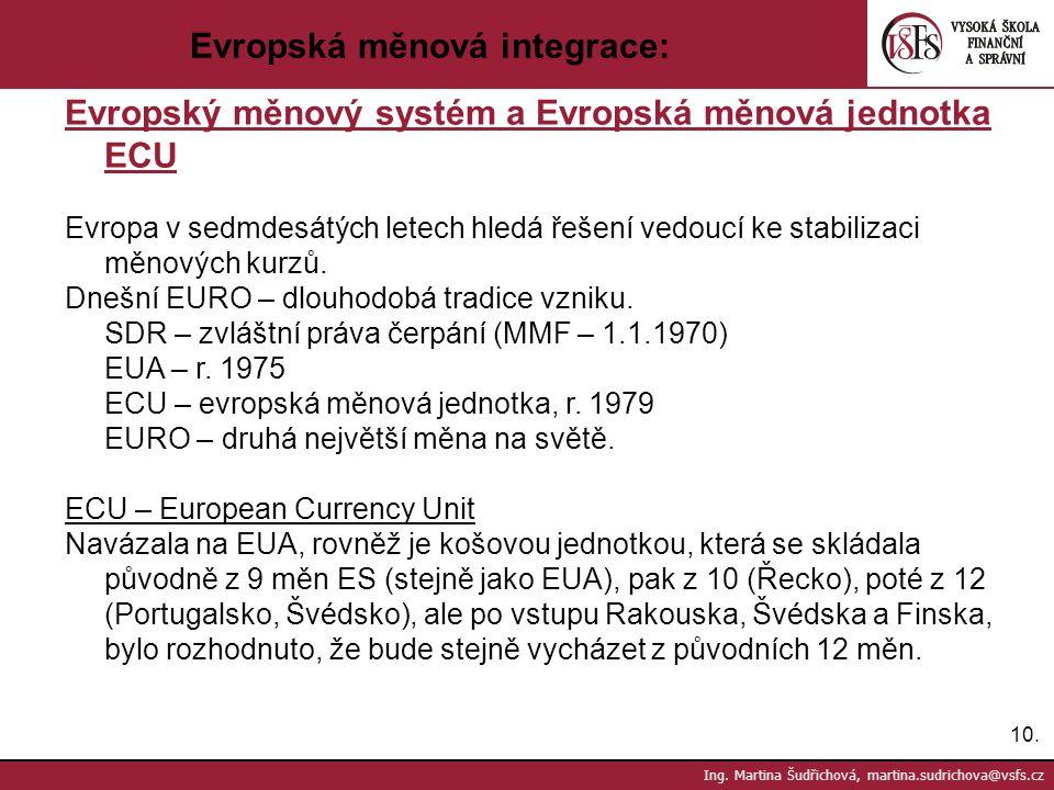 10. Ing. Martina Šudřichová, martina.sudrichova@vsfs.cz Evropská měnová integrace: Evropský měnový systém a Evropská měnová jednotka ECU Evropa v sedm