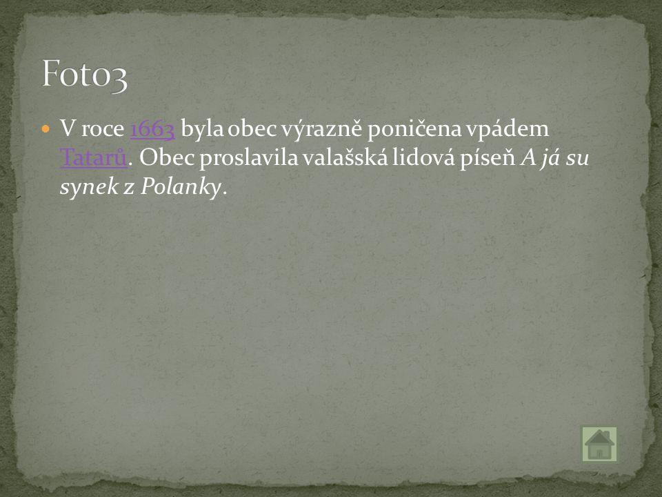 V roce 1663 byla obec výrazně poničena vpádem Tatarů. Obec proslavila valašská lidová píseň A já su synek z Polanky.1663 Tatarů