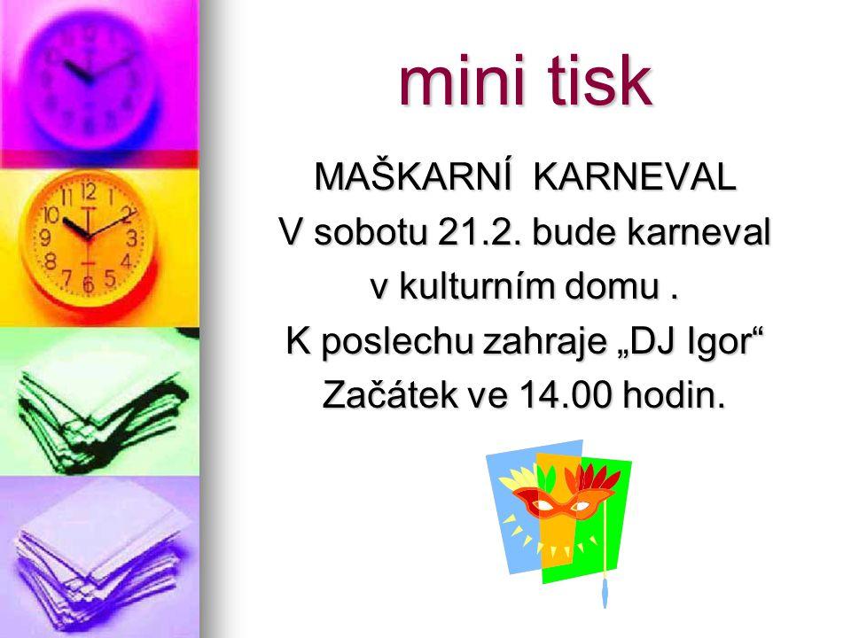 """mini tisk MAŠKARNÍ KARNEVAL V sobotu 21.2. bude karneval v kulturním domu. K poslechu zahraje """"DJ Igor"""" Začátek ve 14.00 hodin."""