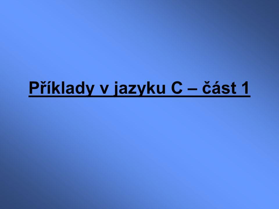 Příklady v jazyku C – část 1