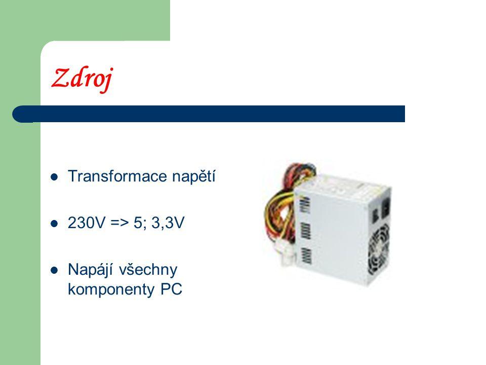 Zdroj Transformace napětí 230V => 5; 3,3V Napájí všechny komponenty PC