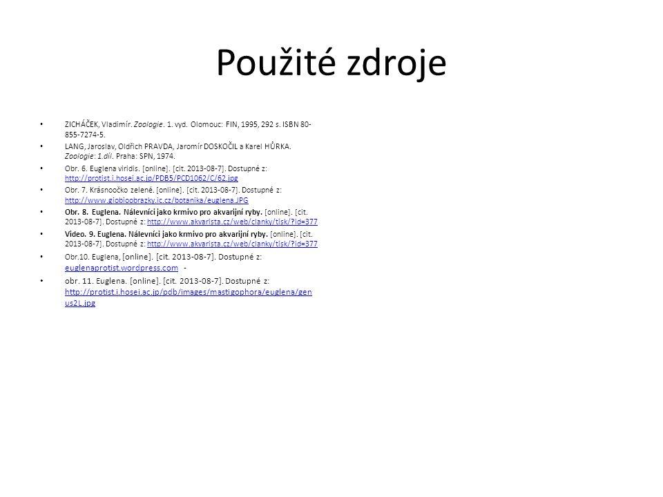 Použité zdroje ZICHÁČEK, Vladimír. Zoologie. 1. vyd. Olomouc: FIN, 1995, 292 s. ISBN 80- 855-7274-5. LANG, Jaroslav, Oldřich PRAVDA, Jaromír DOSKOČIL