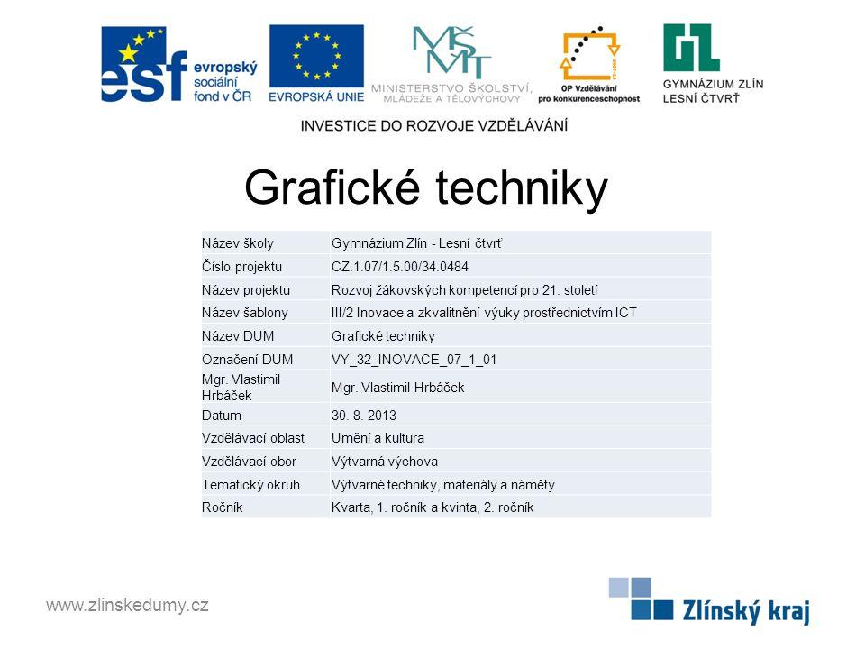 Grafické techniky www.zlinskedumy.cz Název školyGymnázium Zlín - Lesní čtvrť Číslo projektuCZ.1.07/1.5.00/34.0484 Název projektuRozvoj žákovských komp