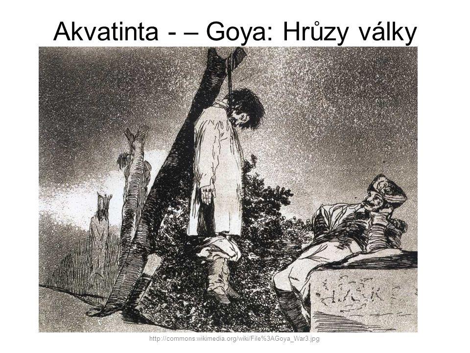 Akvatinta - – Goya: Hrůzy války http://commons.wikimedia.org/wiki/File%3AGoya_War3.jpg