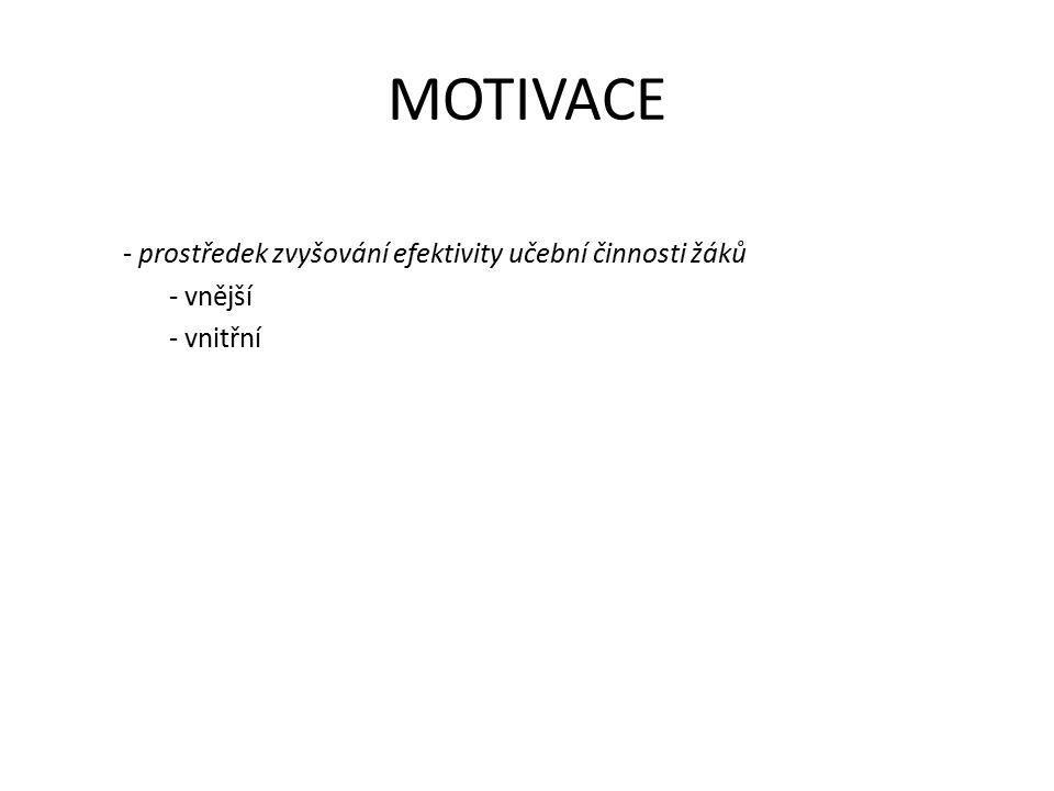 MOTIVACE - prostředek zvyšování efektivity učební činnosti žáků - vnější - vnitřní