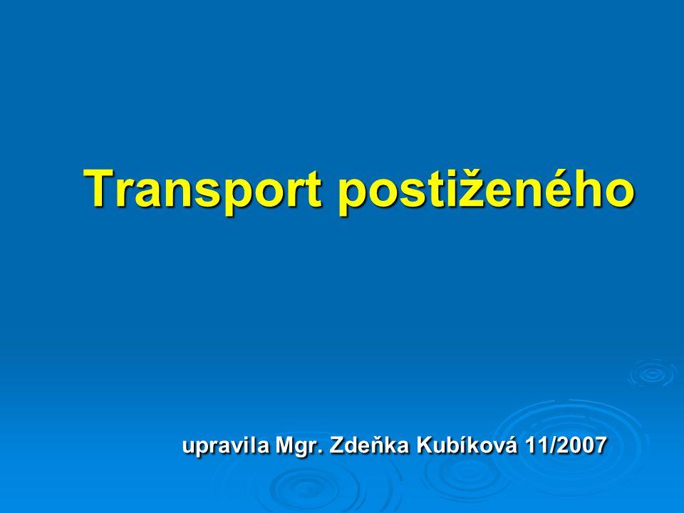 Transport postiženého - za normální situace při poskytování první pomoci ponecháváme manipulaci s postiženým na profesionálech s příslušným vybavením - překotná nebo neodborná manipulace může zhoršit zranění !!.